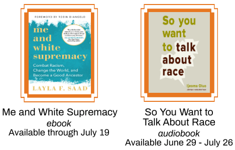Me and White Supremacy (available through July 19) and So You Want to Talk About Race (available June 29 to July 26) book covers.